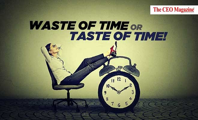 Waste of Time or Taste of Time!