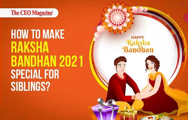 How to Make Raksha Bandhan Special for Siblings?