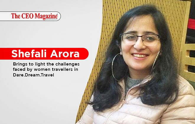 Shefali Arora brings to light the challenges faced by women travellers in Dare.Dream.Travel