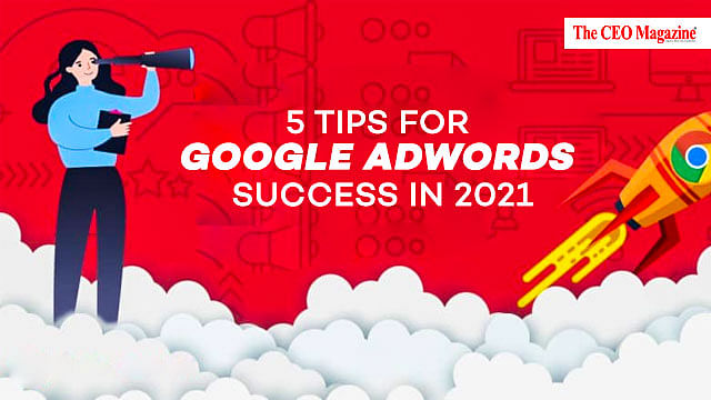 5 Tips for Google Adwords Success in 2021