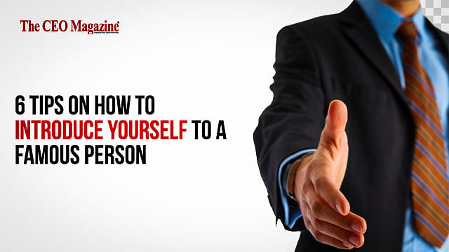 6 Tips on How to Introduce Yourself to a Famous Person