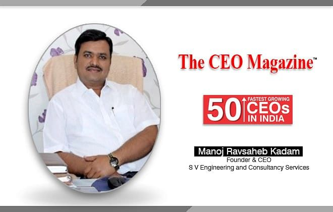 """""""As a CEO, you cannot pass the buck; instead you become a problem solver. And that is an awesome feeling!!""""- Manoj Ravsaheb Kadam, Founder – CEO, S V Engineering and Consultancy Services"""