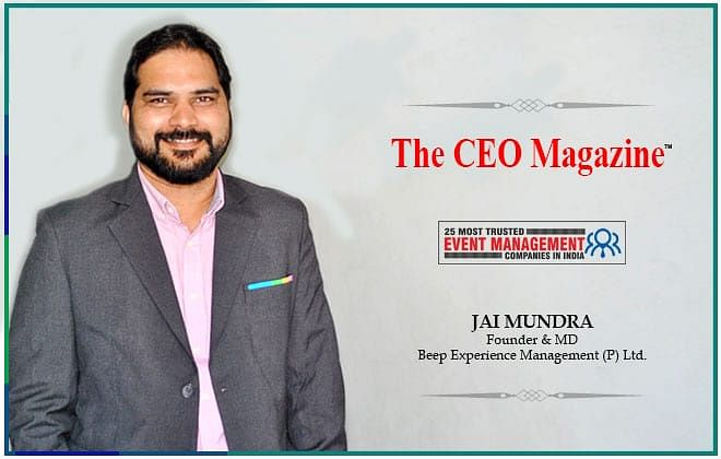 The CEO Magazine, in a chat with Mr. Jai Mundra, Founder and Managing Director, beep experience management (P) Ltd.