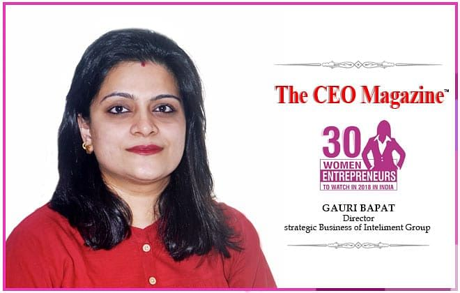 Director-strategic Business of Inteliment Group, Gauri Bapat believes in Patience, Perseverance, Pressure, and Persistence as the experiential learning to succeed