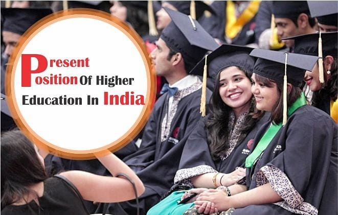 Present Position of Higher Education in India