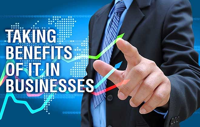 Taking Benefits of IT in Businesses