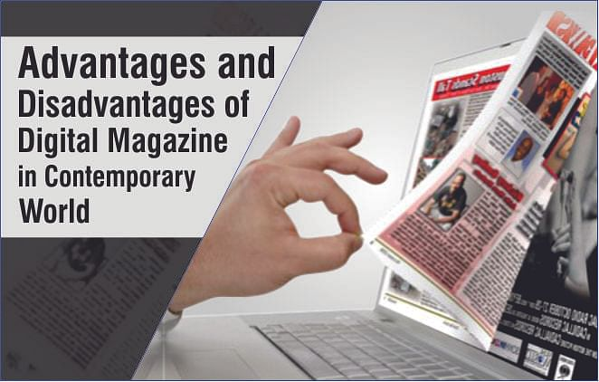 Advantages and Disadvantages of Digital Magazine in Contemporary World
