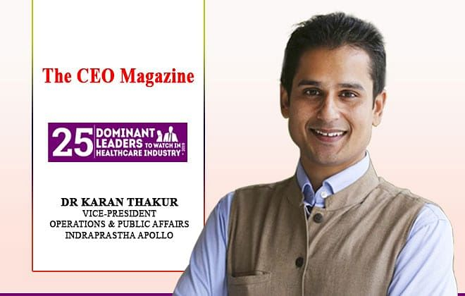 Dr Karan Thakur making healthcare a core value, competency and priority at Indraprastha Apollo