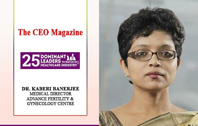 Dr Kaberi Banerjee, the leading lady spearheading Advance Fertility & Gynecology Centre with a passion for healing infertility