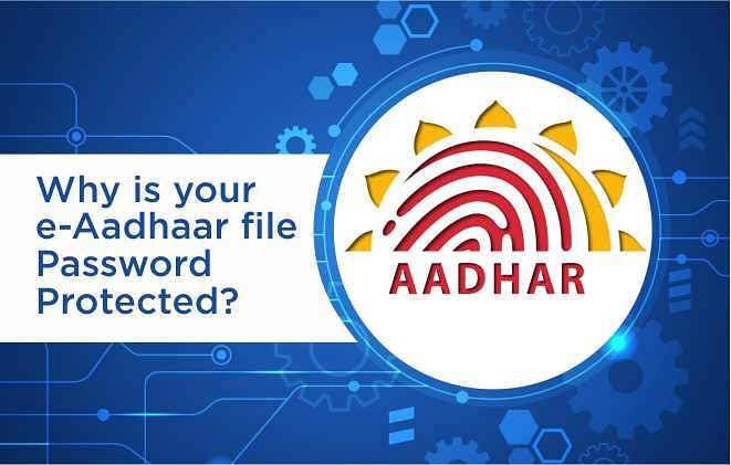 Why is your e-Aadhaar file Password Protected?