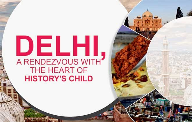 DELHI, A RENDEZVOUS WITH THE HEART OF HISTORY'S CHILD