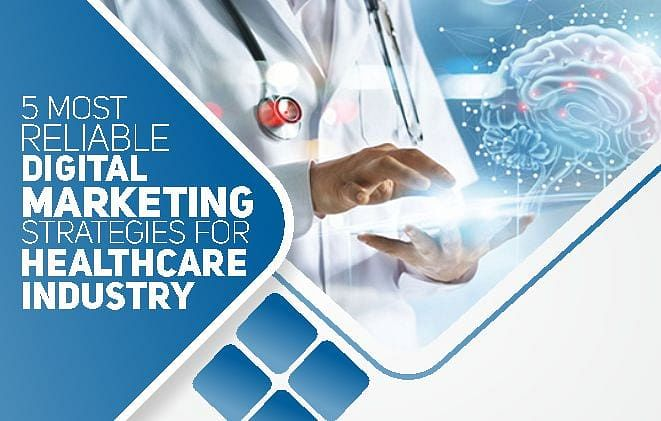 5 Most Reliable Digital Marketing Strategies For Healthcare Industry