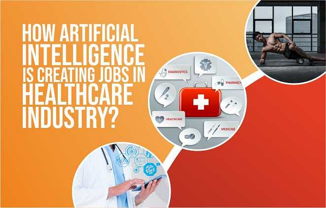 How Artificial Intelligence Is Creating Jobs In Healthcare Industry?