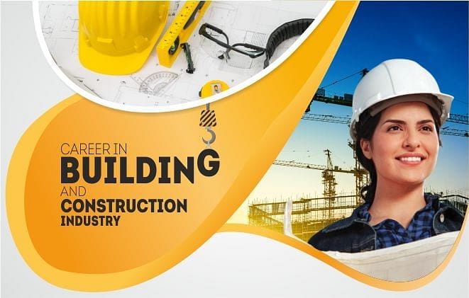 BEST CAREER OPPORTUNITIES IN BUILDING AND CONSTRUCTION INDUSTRY