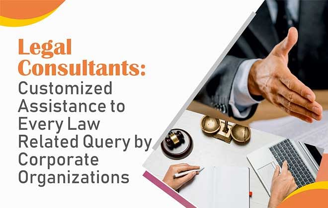 Legal Consultants: Customized Assistance to Every Law Related Query by Corporate Organizations