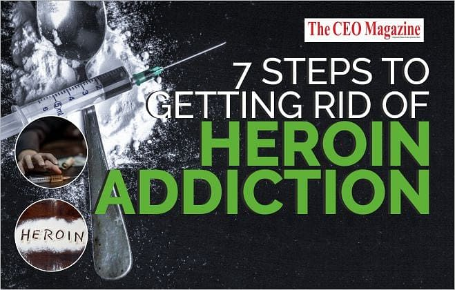 7 STEPS TO GETTING RID OF HEROIN ADDICTION
