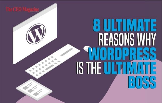 8 Ultimate Reasons Why WordPress is the Ultimate Boss