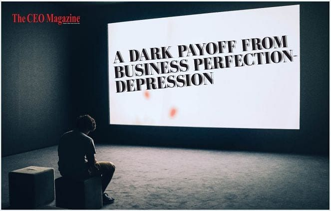 A DARK PAYOFF FROM BUSINESS PERFECTION- DEPRESSION