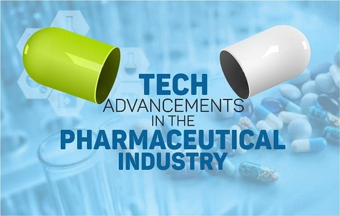 5 Technological Advancement in Pharmaceutical Industry that will change Healthcare.