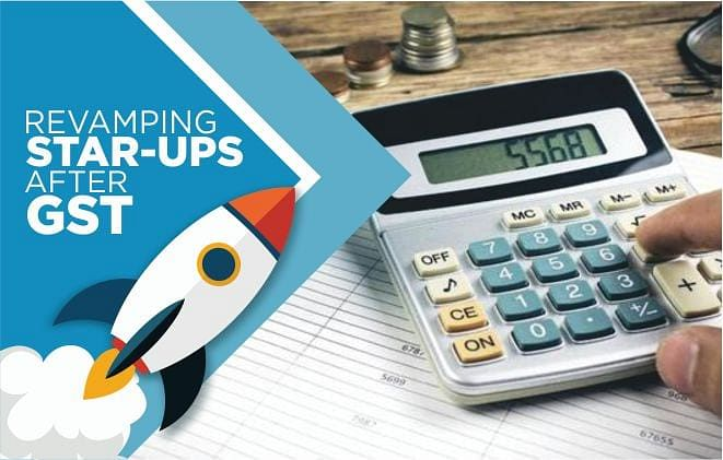 REVAMP OF THE STARTUP INDUSTRY POST THE ADVENT OF 'GST'