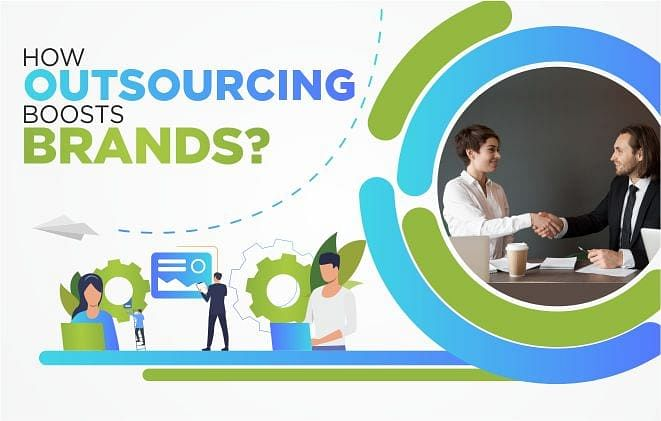 How Outsourcing Boosts Brands?