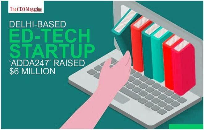 Delhi-based Ed-tech Startup 'Adda247' Raised $6 million