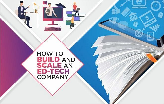How to Build and Scale an Ed-tech Company