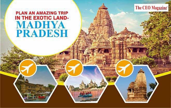 PLAN AN AMAZING TRIP IN THE EXOTIC LAND- MADHYA PRADESH