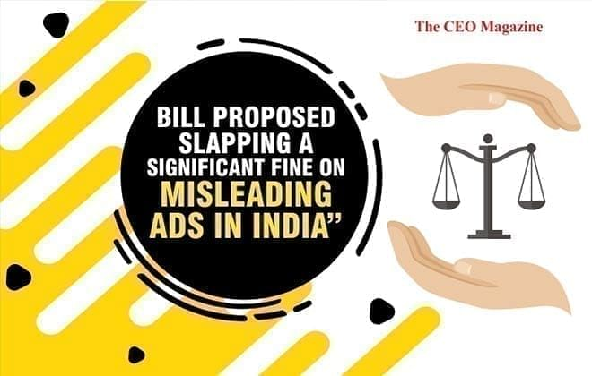 BILL PROPOSED SLAPPING A SIGNIFICANT FINE ONMISLEADING ADS IN INDIA