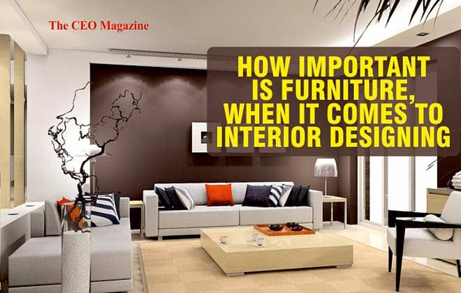 How important is furniture, when it comes to interior designing?