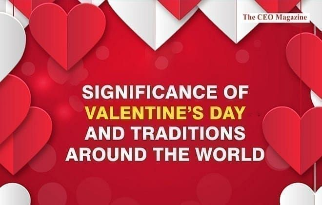 Significance of Valentine's Day and Traditions around the World
