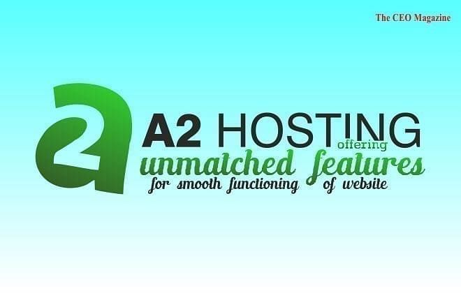 A2 Hosting Offering Unmatched Features For Smooth Functioning Of Website