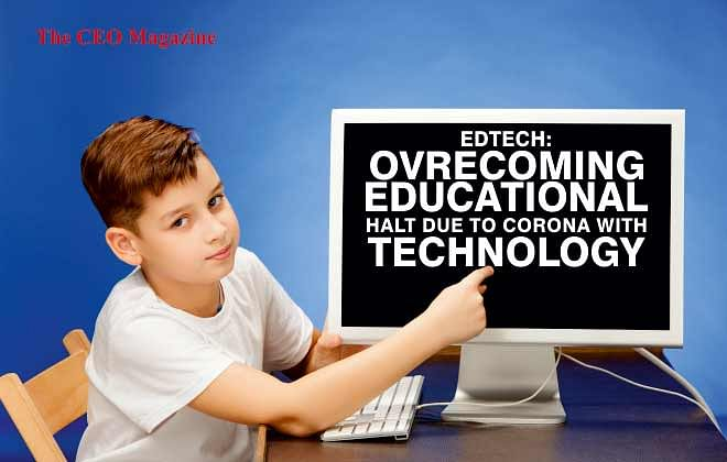 EDTECH: OVRECOMING EDUCATIONAL HALT DUE TO CORONA WITH TECHNOLOGY