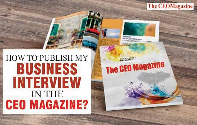 HOW TO PUBLISH MY BUSINESS INTERVIEW IN THE CEO MAGAZINE?
