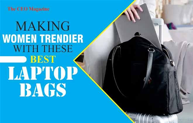 Making Women Fashionable With These Best Laptop Bags