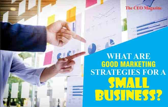 WHAT ARE GOOD MARKETING STRATEGIES FOR A SMALL BUSINESS?