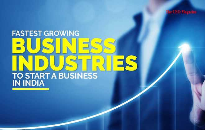 FASTEST GROWING BUSINESS INDUSTRIES TO START A BUSINESS IN INDIA
