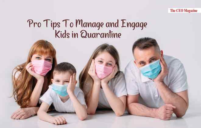 PRO TIPS TO MANAGE AND ENGAGE KIDS IN QUARANTINE