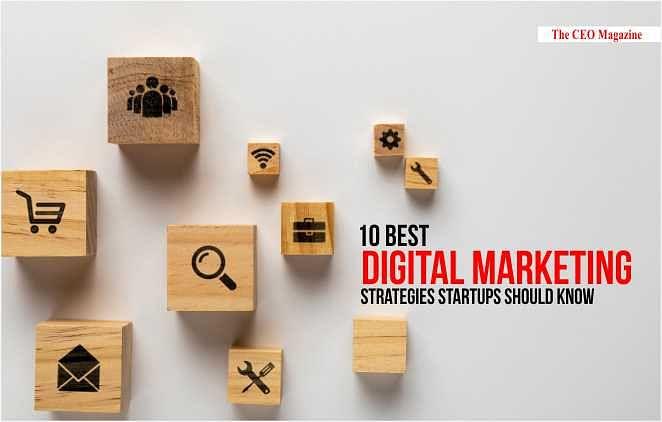 10 Best Digital Marketing Strategies Startups Should Know