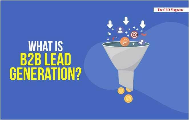 What Is B2B Lead Generation? || 10 Best B2B Lead Generation Tools