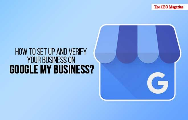 How To Set Up And Verify Your Business On Google My Business?