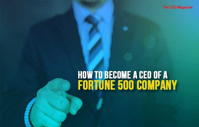How to Become a CEO of a Fortune 500 Company
