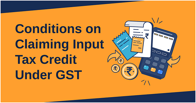Conditions obliged on Businesses while claiming Input Tax Credit under GST!