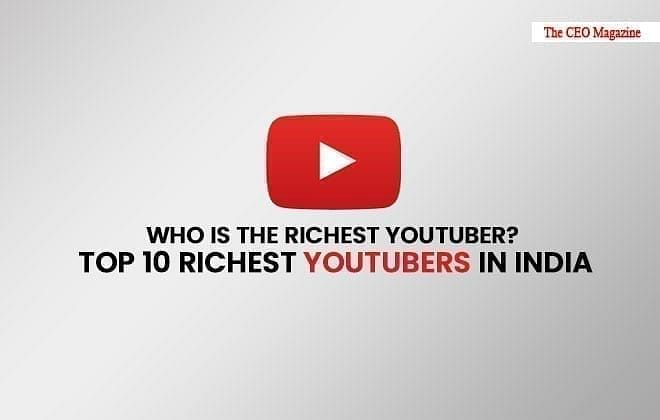 Who is the Richest Youtuber? Top 10 Richest Youtubers In India