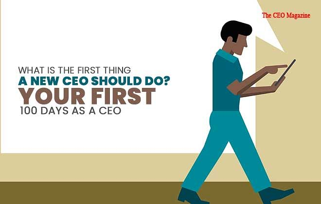 What is the First Thing a New CEO should Do? Your First 100 Days as a CEO
