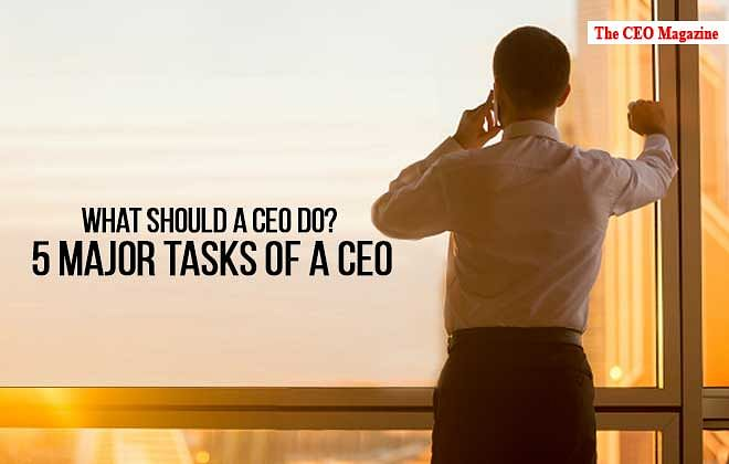 What should a CEO Do? 5 Major Tasks of a CEO