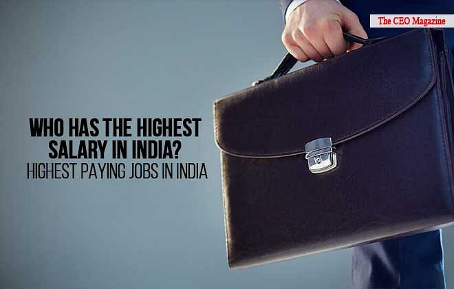 Who has the Highest Salary in India? Highest Paying Jobs in India