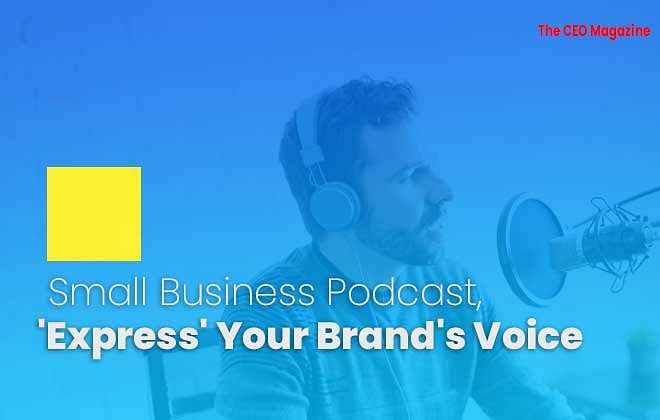 SMALL BUSINESS PODCAST, 'EXPRESS' YOUR BRAND'S VOICE