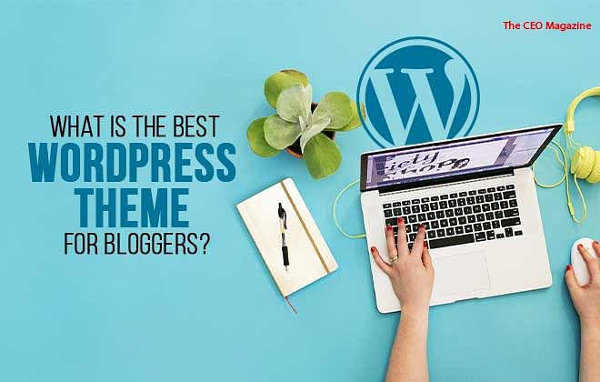 What is the Best WordPress Theme for Bloggers?