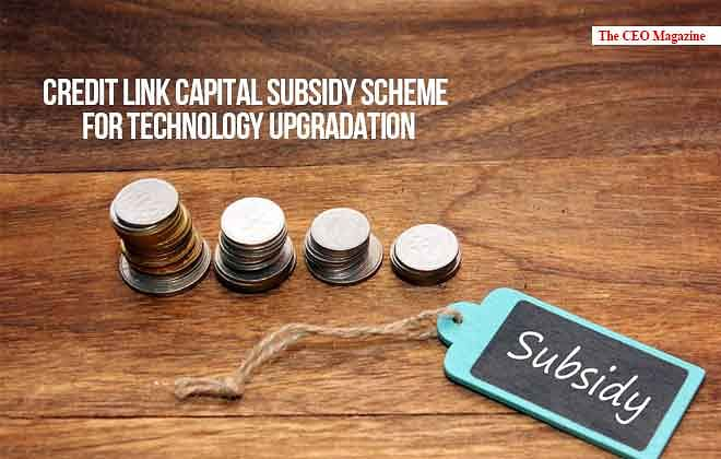 Credit Link Capital Subsidy Scheme for Technology Upgradation